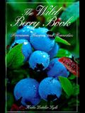 The Wild Berry Book: Romance, Recipes and Remedies