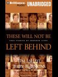 These Will Not Be Left Behind: True Stories of Changed Lives