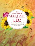 The Little Book of Self-Care for Leo: Simple Ways to Refresh and Restore--According to the Stars