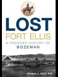 Lost Fort Ellis: A Frontier History of Bozeman