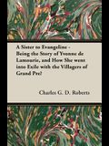 A Sister to Evangeline - Being the Story of Yvonne de Lamourie, and How She Went Into Exile with the Villagers of Grand Pre