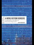 World Beyond Borders: An Introduction to the History of International Organizations