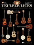 101 Ukulele Licks: Essential Blues, Jazz, Country, Bluegrass, and Rock 'n' Roll Licks for the Uke [With CD (Audio)]