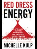 Red Dress Energy: A Woman's Guide to Embracing Her 7 Magical Super Powers (Become Un-Stoppable, Un-Breakable & Un-Forgettable)