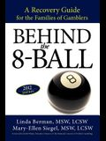 Behind the 8-Ball: A Recovery Guide for the Families of Gamblers: 2011 Edition