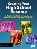 Creating Your High School Resume: A Step-By-Step Guide to Preparing an Effective Resume for College and Career
