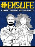 EMS Life: A Snarky Coloring Book for Adults: A Funny Adult Coloring Book for Emergency Medical Services: First Responders, Ambul
