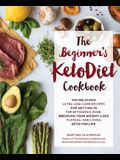 The Beginner's Ketodiet Cookbook: Over 100 Delicious Whole Food, Low-Carb Recipes for Getting in the Ketogenic Zone, Breaking Your Weight-Loss Plateau