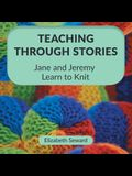 Teaching Through Stories: Jane and Jeremy Learn to Knit