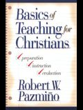 Basics of Teaching for Christians: Preparation, Instruction, and Evaluation