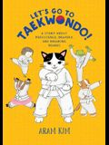 Let's Go to Taekwondo!: A Story about Persistence, Bravery, and Breaking Boards