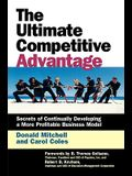 Ultimate Competitive Advantage: Secrets of Continuosly Developing a More Profitable Business Model