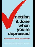 Getting It Done When You're Depressed, Second Edition: 50 Strategies for Keeping Your Life on Track