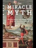 The Miracle Myth: Why Belief in the Resurrection and the Supernatural Is Unjustified
