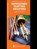 Improvised Hunting Weapons: A Folding Pocket Guide to Making Simple Tools for Survival