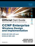CCNP Enterprise Wireless Design Enwlsd 300-425 and Implementation Enwlsi 300-430 Official Cert Guide: Designing & Implementing Cisco Enterprise Wirele