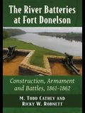 The River Batteries at Fort Donelson: Construction, Armament and Battles, 1861-1862