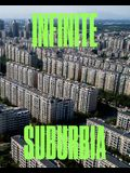 Infinite Suburbia: (52 Illustrated Essays on the Future of Suburban Development from the Perspectives of Architecture, Planning, History,