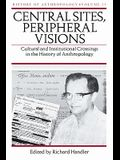 Central Sites, Peripheral Visions, 11: Cultural and Institutional Crossings in the History of Anthropology
