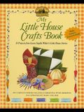 My Little House Crafts Book: 18 Projects from Laura Ingalls Wilder's Little House Stories (Little House Nonfiction)