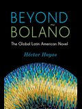 Beyond Bolaño: The Global Latin American Novel
