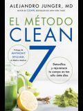 Clean 7  El Método Clean 7 (Spanish Edition): Detoxifica Y Rejuvenece Tu Cuerpo En Tan Sólo Siete Días