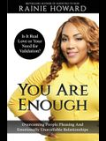 You Are Enough: Is It Love or Your Need for Validation Overcoming People Pleasing And Emotionally Unavailable Relationships