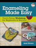 Enameling Made Easy: Torch-Firing Workshop for Beginners & Beyond [With DVD]