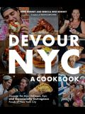 Devour Nyc: A Cookbook: Discover the Most Delicious, Epic and Occasionally Outrageous Foods of New York City