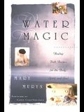 Water Magic: Healing Bath Recipes for the Body, Spirit, and Soul
