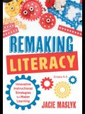 Remaking Literacy: Innovative Instructional Strategies for Maker Learning, Grades K-5 (Classroom Maker Projects for Elementary Literacy E