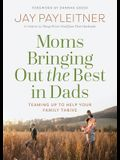 Joining Forces: How Moms Can Bring Out the Best in Dads