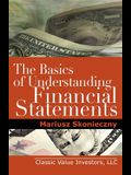 The Basics of Understanding Financial Statements: Learn How to Read Financial Statements by Understanding the Balance Sheet, the Income Statement, and