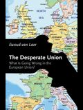 The Desperate Union: What Is Going Wrong in the European Union?