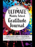 The Ultimate Middle School Gratitude Journal: Thinking Big and Thriving in Middle School with 100 Days of Gratitude, Daily Journal Prompts and Inspira