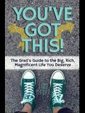 You've Got This!: The Grad's Guide to the Big, Rich, Magnificent Life You Deserve