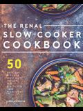 Renal Slow Cooker Cookbook: 50 Delicious & Hearty Renal Diet Recipes That Practically Cook Themselves
