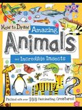 How to Draw Amazing Animals and Incredible Insects: Packed with Over 100 Fascinating Animals