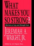 What Makes You So Strong?: Sermons of Joy and Strength from Jeremiah A. Wright Jr.