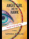 Angel Girl and the Hawk: Secrets of the Cold War
