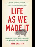 Life as We Made It: How 50,000 Years of Human Innovation Refined--And Redefined--Nature