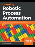 Learning Robotic Process Automation: Create Software robots and automate business processes with the leading RPA tool - UiPath