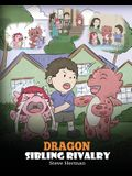 Dragon Sibling Rivalry: Help Your Dragons Get Along. A Cute Children Stories to Teach Kids About Sibling Relationships.