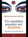 Tu Tambien Puedes Ser Budista: Descubre las Claves del Budismo = What Makes You Not a Buddhist