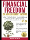 Financial Freedom on Your Current Income: How to Put Your Finances on Autopilot in 5 Easy Steps