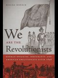 We Are the Revolutionists: German-Speaking Immigrants & American Abolitionists After 1848