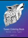 Tween Coloring Book: Wolves, Lions, Tigers: Colouring Book for Teenagers, Young Adults, Boys, Girls, Ages 9-12, 13-16, Cute Arts & Craft Gi
