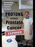 PROTONS versus Prostate Cancer: EXPOSED: Learn what proton beam therapy for prostate cancer is really like from the patient's point of view in complet
