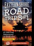 Eastern Shore Road Trips (Vol. 1): 27 One-Day Adventures on Delmarva