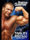 Triple H: Making the Game: Triple H's Approach to a Better Body